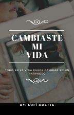 Cambiaste mi vida  by SofiOdetteBJ