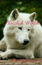 Plötzlich Wölfin?! by Brooklyngirlqueen