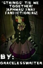 'Strings' Tie Me Together! [Aphmau FNAF Fanfiction/AU][DISCONTINUED] by GracelessWriter