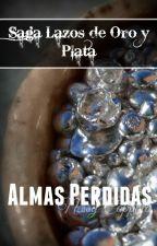 Lazos de Oro y Plata: Almas Perdidas II by NessyCoppola