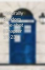 Naturally Random One-shot (Chapter 19-23) by TheFunkadelicArtist