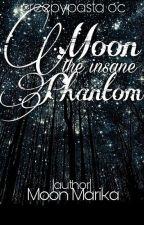 (Creepypasta OC)Moon the Insane Phantom  - Moon Marika. by MoonMarika
