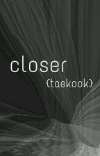 closer {taekook}; by bloodywug