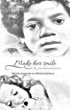 """Make her smile"" - Michael Jackson FanFic (BOOK I) by _pandemonium"