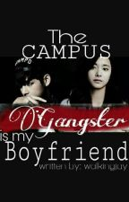 The CAMPUS GANGSTER is my BOYFRIEND by walkingjay