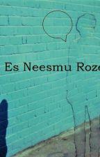 Es Neesmu Roze. by suger_rain