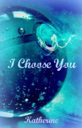 I Choose You [Pokémon] {1} by katherinep97
