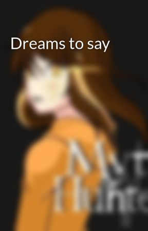 Dreams to say by Nightmare3riter