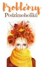 Problémy Podzimoholiků •PROZATÍM DOKONČENÉ• by LilyLeDoux