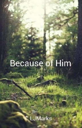 Because of Him by LJMarks