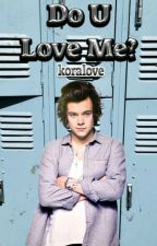 Do U Love Me? Harry styles Fanfic **בעריכה** by koralove