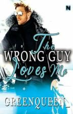 The Wrong Guy Loves Me [DONE] by Greenqueen_