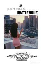 👀~LE RETOUR INATTENDU~👀 by SimbaaRaniia12