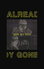 1 | ALREADY GONE ( S. YEUN ) by disastaes