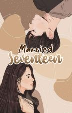 Married Seventeen by Dilaaa__