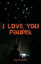 I Love You Paupek... by FreniM9
