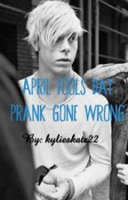 April Fools Prank Gone Wrong by kylieskatz22