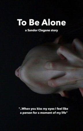 To Be Alone // Sandor Clegane  by sandorcIegane