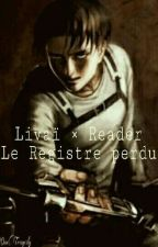 Livaï × Reader ~ Le Registre Perdu || EN COURS by OneTragedy