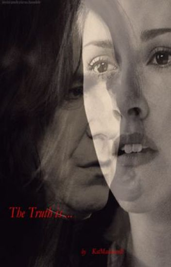The Truth is ... (A Severus Snape Fanfic)