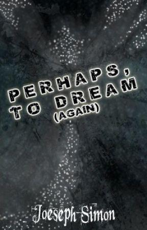 Perhaps, To Dream (Again) by JoesephSimon