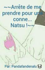 Arrête de me prendre pour une conne... Natsu ! by Pandafandenalu
