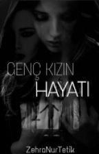 GENÇ KIZIN HAYATI #Wattys2016 by ZehraNurTetik5