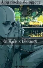G! Sans x Lector@ /Lemmon/One shot (18+) by Finfileors