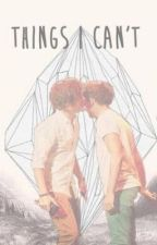 Things i can't - LarryStylinson. ~TERMINADA~ by samanthabg_18