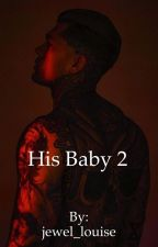 His Baby: The sequel by jewel_louise