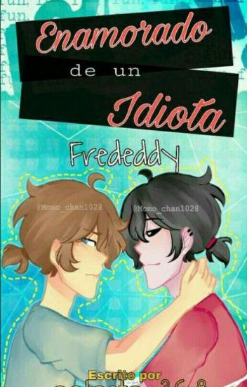 enamorado de un idiota •FredxFreddy•