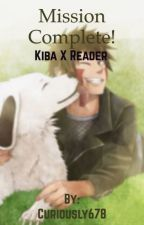(Kiba x reader) Mission complete! by Curiously678
