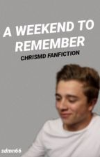 A weekend to remember//Chrismd Fanfiction  by sdmn66