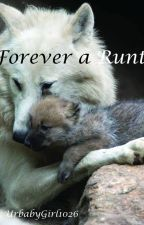 Forever a Runt by Urbabygirl1026