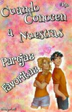 Cuando Conocen A Nuestras Parejas Favoritas  by SharyA98