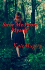 Save me from myself by KateMargery