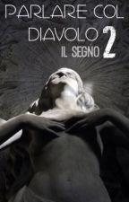 Parlare Col Diavolo 2: Il Segno by FabioMarullo