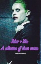 Joker + Me: A collection of short stories -  by mrsjokerleto