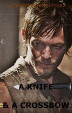A knife & a crossbow [Daryl Dixon y Tú] by xxTwistedThoughtsxx
