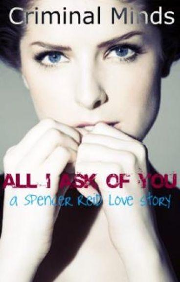 All I Ask Of You~(Criminal Minds OneShot) Spencer Reid Love Story