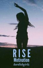 Rise Motivation©® by kurdishgirlz