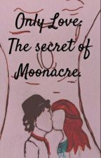 Only love: The secret of moonacre by letyourdreamsfly2