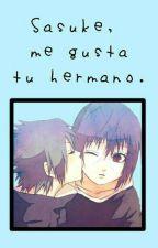 Sasuke, me gusta tu hermano.  by -chanmin-