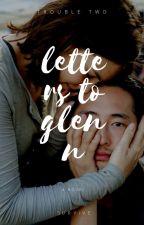 letter's to glenn. by troubletwd