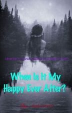 When is it My Happy ever after? by Aisha2340