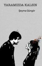 Yaramızda Kalsın ♣️ by PeriZekali