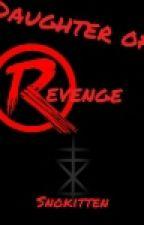 Daughter Of Revenge  by SnoKitten
