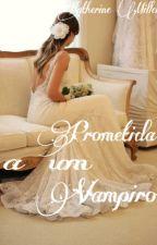Prometida a um vampiro  by RobertaSalgado
