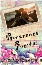 ღ Corazones Fuertes ღ by Starsfriends333