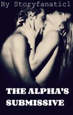 The Alpha's Submissive by Storyfanatic1